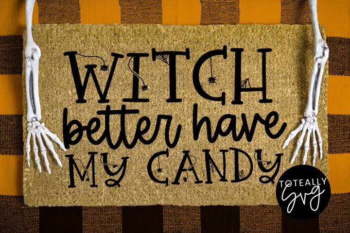 Witch Better Have My Candy Halloween SVG.