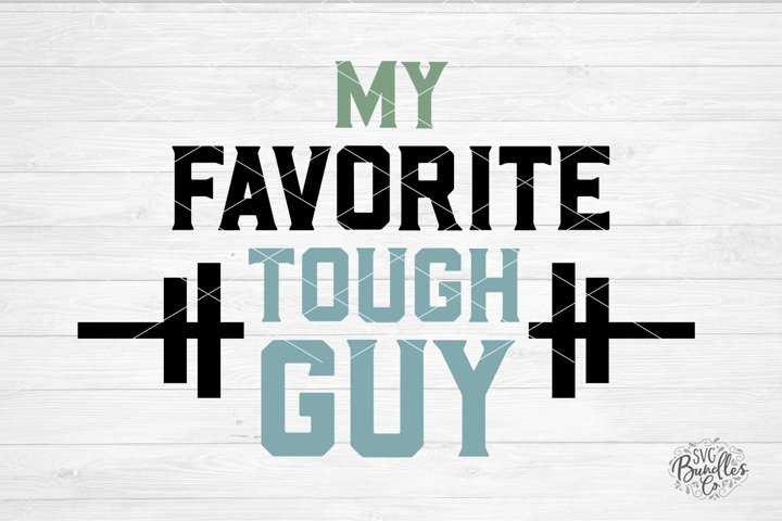 My Favorite Tough Guy - Fathers Day SVG DXF PNG