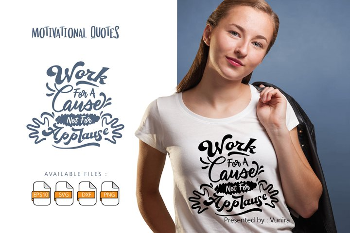 Work For A Cause Not For Applause | SVG