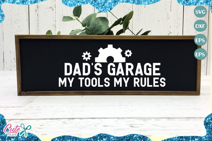 Dads garage my tools my rules Svg cut files for crafters