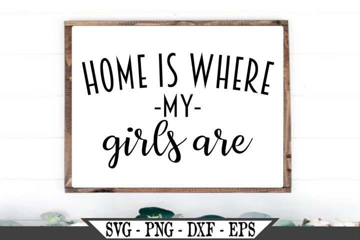 Home Is Where My Girls Are SVG