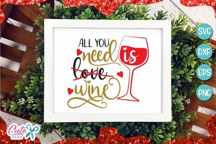All you need is wine, valentines day svg