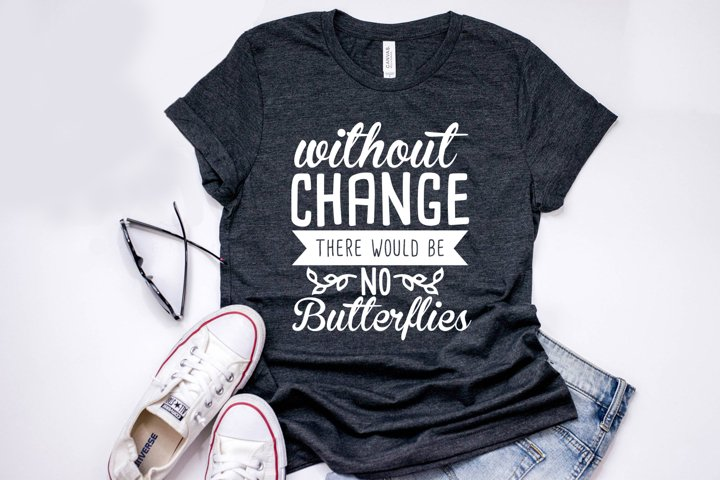 Without Change There Would Be No Butterflies - Spring SVG