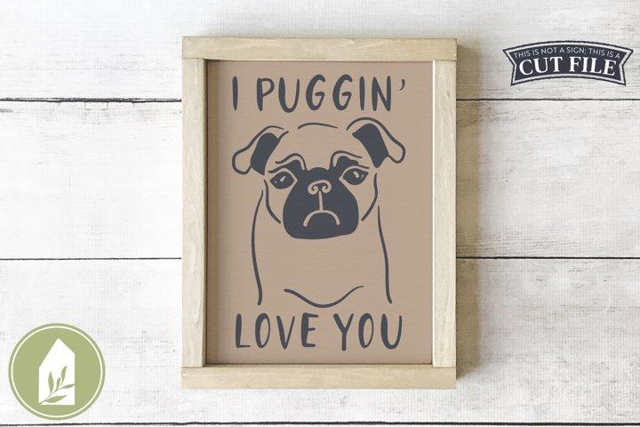 I Puggin Love You SVG Files, Valentines Day Pug SVG