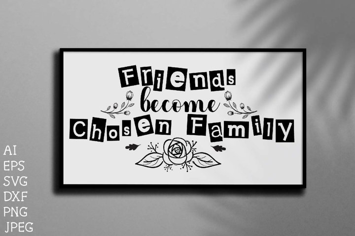 Friends become chosen family, Family Quote,family,svg,
