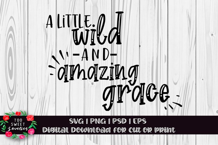 A Little Wild and Amazing Grace