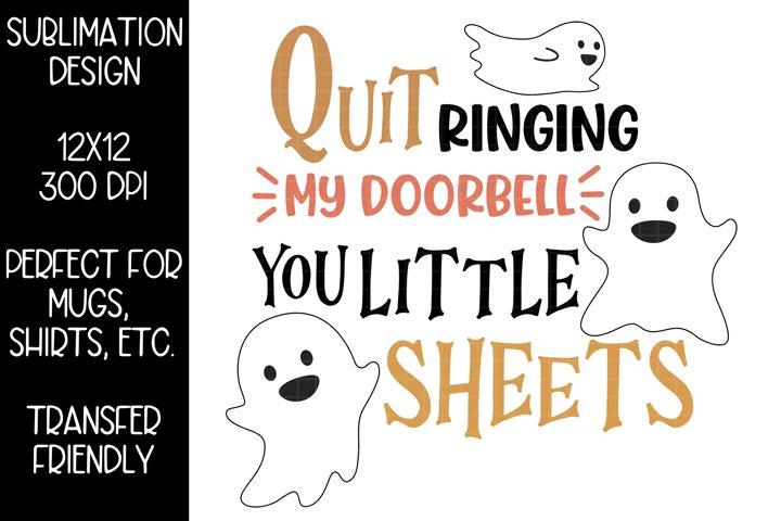 Stop Ringing My Doorbell You Little Sheets