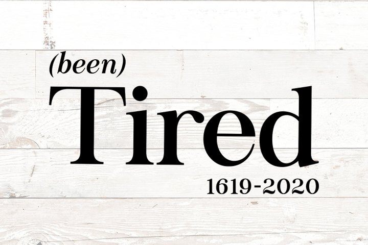 Been Tired Slavery 1619 - protest racism police brutality