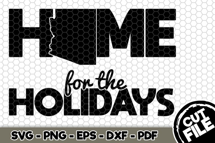 Home For The Holidays Arizona - Arizona State - SVG Cut File