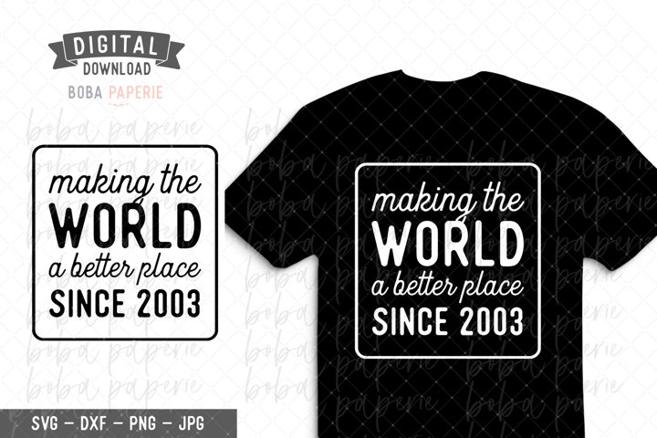 Making the World a Better Place since 2003 Birthday SVG