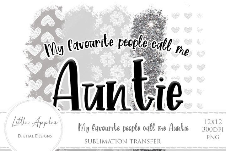My Favourite People Call Me Auntie - Sublimation transfer