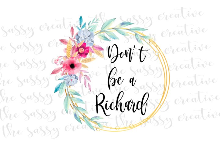 Sublimation Designs | Funny Quote Dont Be A Richard PNG