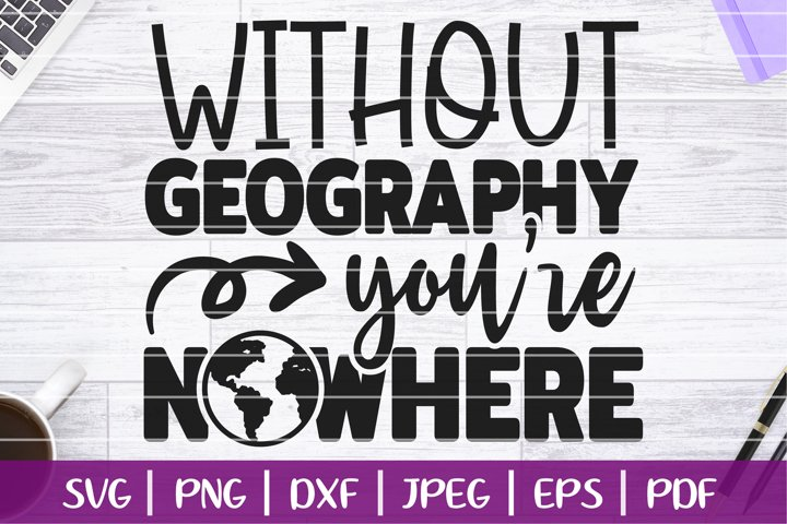 Without Geography Youre Nowhere SVG, Teacher Life Cut File
