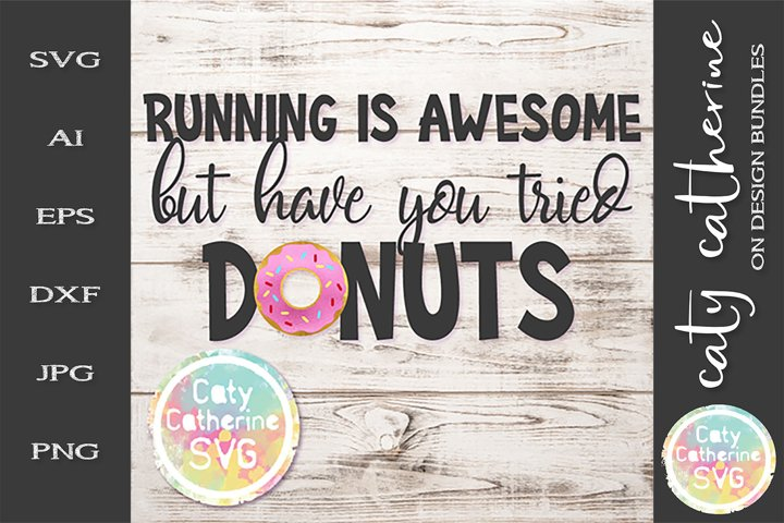 Running Is Awesome But Have You Tried Donuts Doughnuts SVG