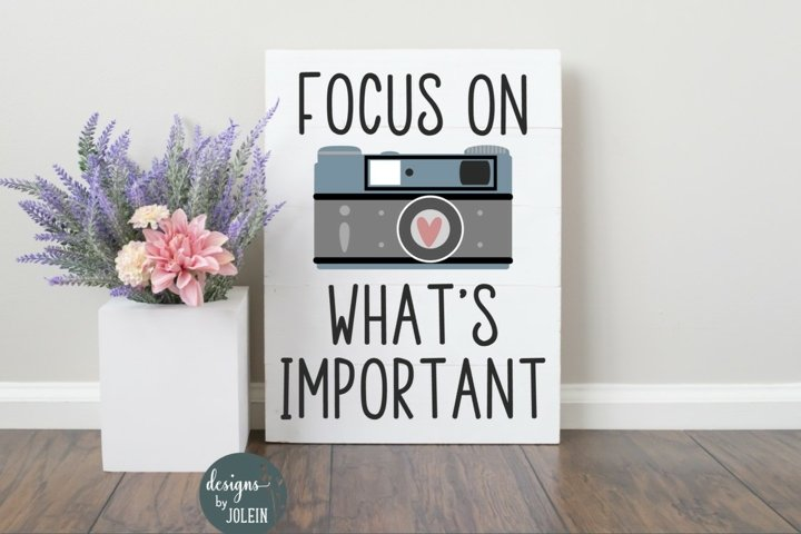 Focus on whats important, photography SVG, Sublimation