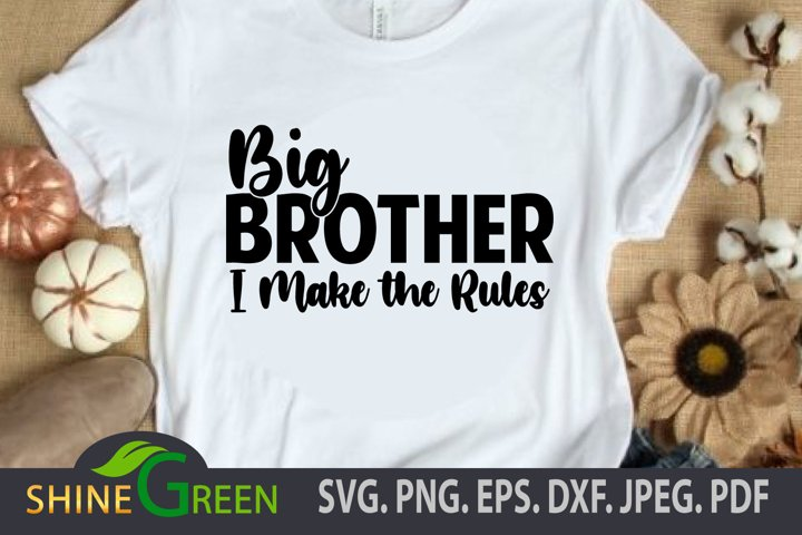 Family SVG - Big Brother - I Make the Rules Quote PNG EPS