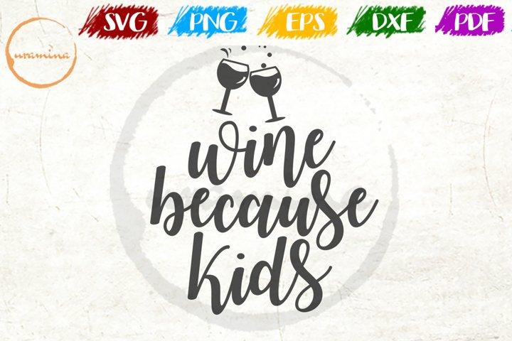 Wine Because Kids Wine Quote Art