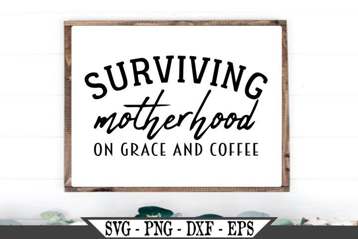 Surviving Motherhood On Grace and Coffee SVG