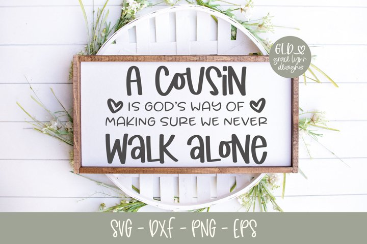 A Cousin Is Gods Way Of Making Sure We Never Walk Alone SVG