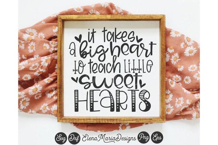 It takes a big heart to teach little sweet hearts SVG