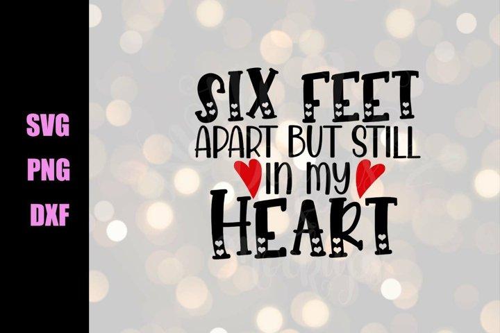 Valentine SVG - Six Feet Apart but still in my heart