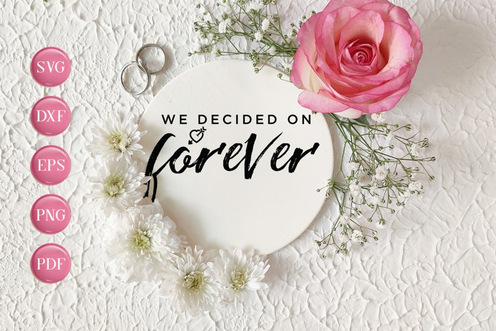 Wedding SVG, We Decided On Forever SVG Cutting File