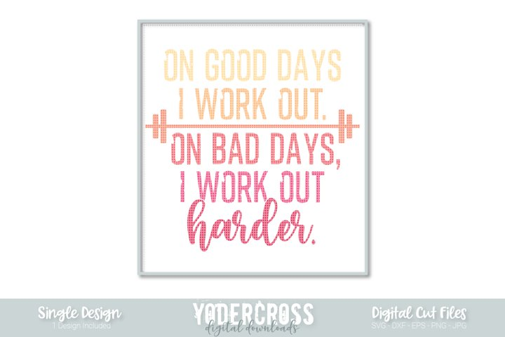 On Good Days I Work Out. On Bad Days, I Work Out Harder SVG