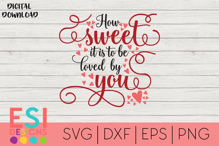 Valentines Day Svg How Sweet It Is To Be Loved By You 421348 Svgs Design Bundles