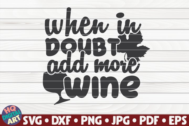 When in doubt add more Wine SVG | Wine saying