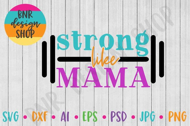 Strong Like Mama SVG, Fitness SVG, Exercise SVG, SVG File