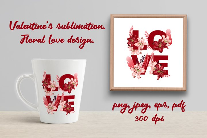 Valentines sublimation png. Floral love design.