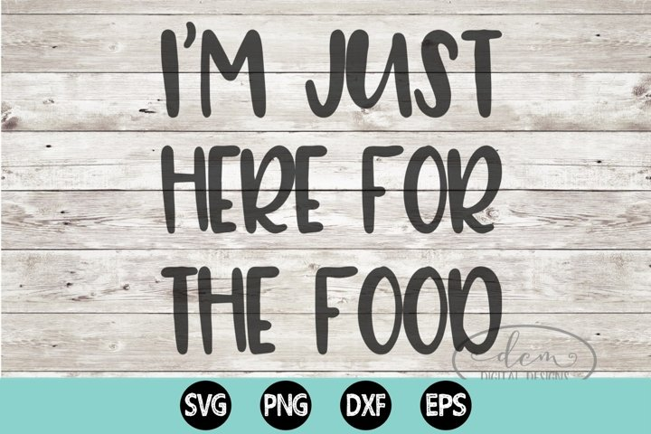 Im just here for the food SVG PNG EPS DXF