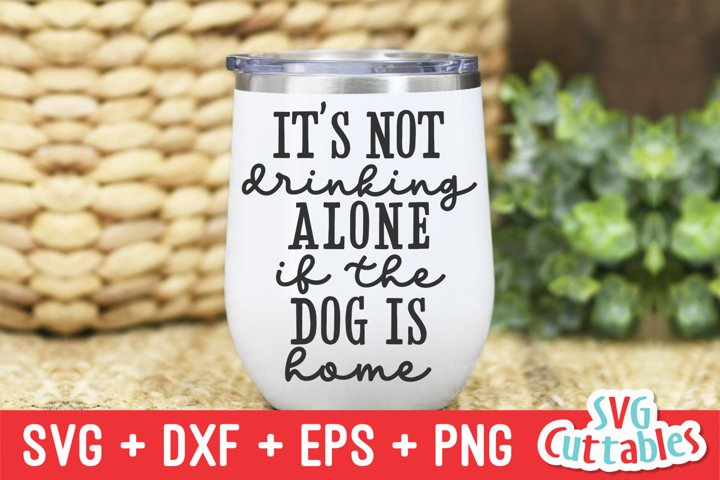 Funny SVG | Its Not Drinking Alone If Your Dog Is Home