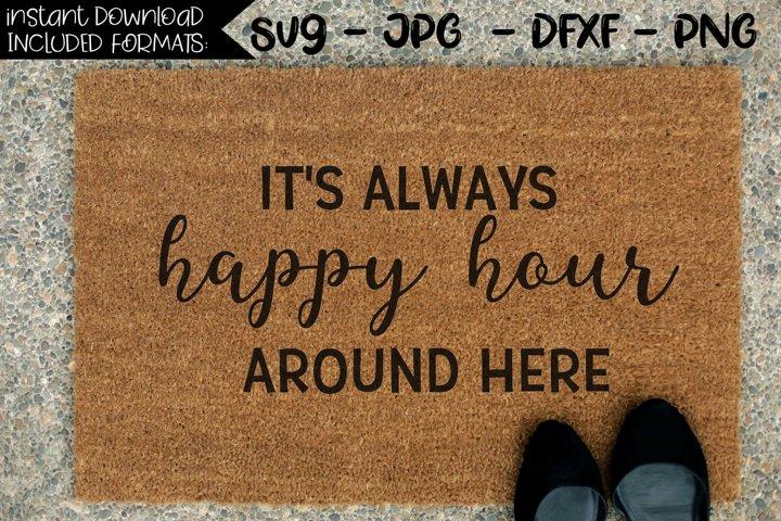 Its Always Happy Hour Around Here - A Doormat SVG