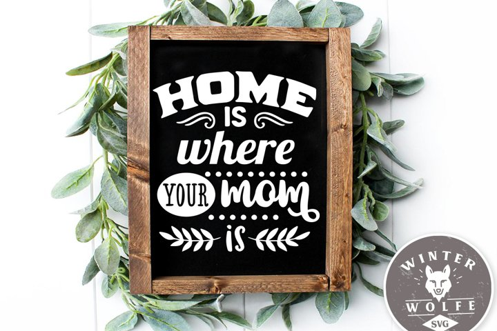 Home is where your mom is SVG EPS DXF PNG