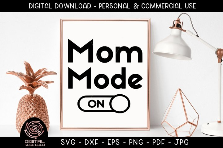 Mom Mode On - New Mom SVG, New Mother Design, Mothers Day