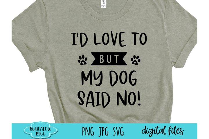 Id Love To But My Dog Said No Digital Download