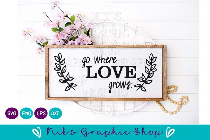 Love grows svg, go where love grows, Love Sign svg, Sign Svg