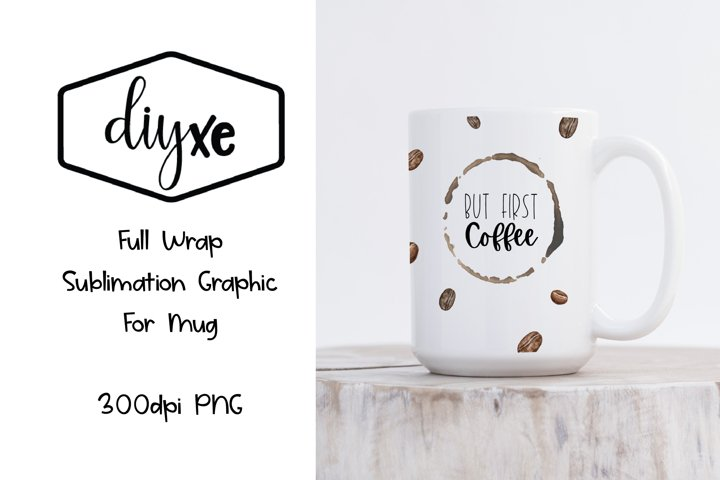 But First Coffee - Sublimation Graphic For Mug