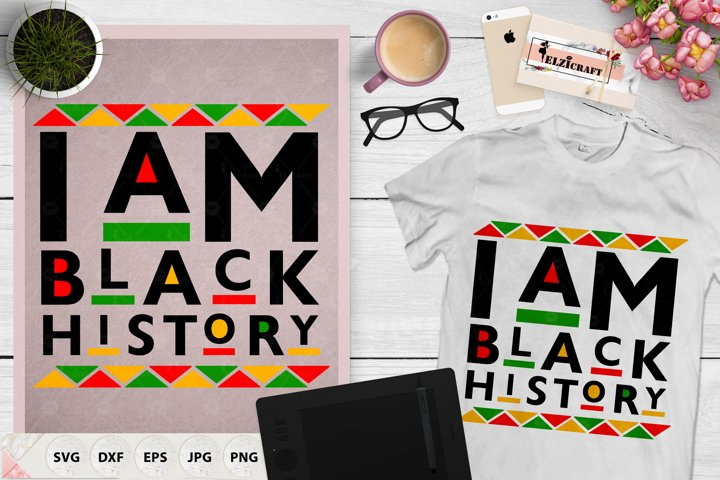 I am black history, Black History Month, Black History SVG