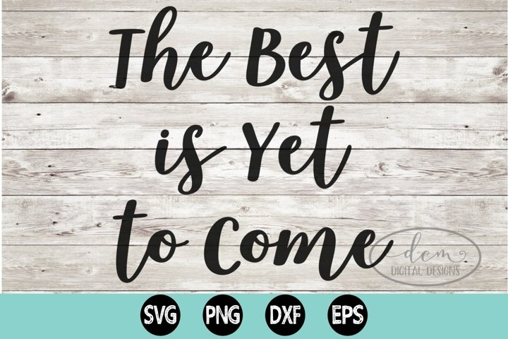 The Best Is Yet to Come SVG design cut file