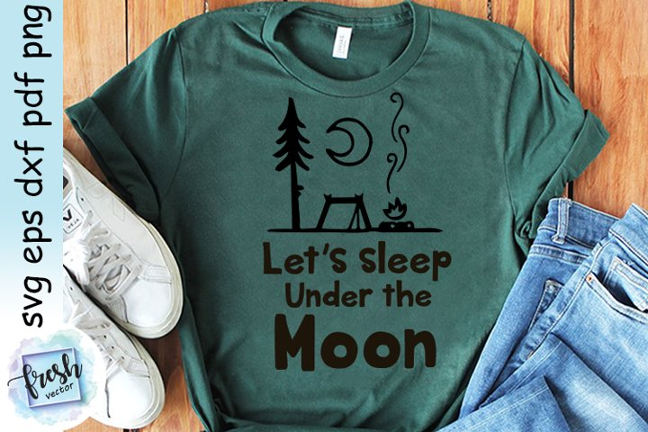 Camping SVG Lets Sleep Under the Moon Svg Camping Quote Svg