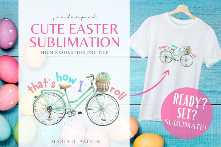 Easter Thats how I roll Cute Bicycle Sublimation File