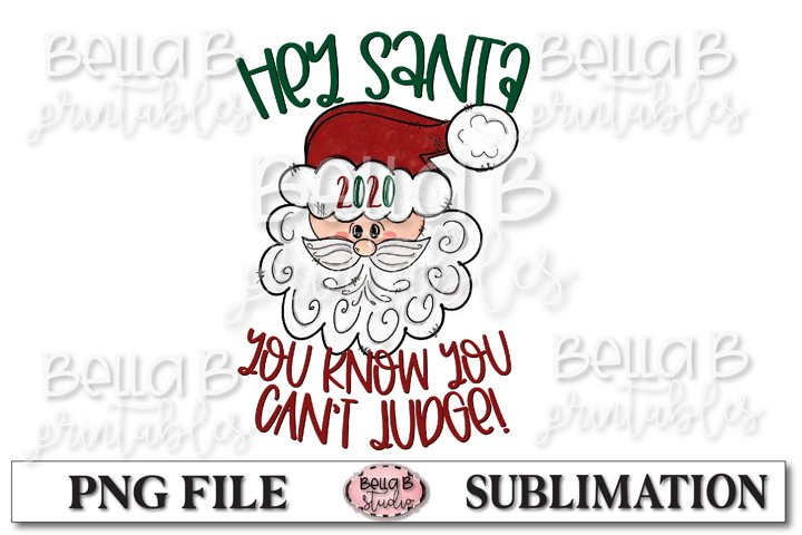 Hey Santa Its 2020 You Cant Judge Sublimation Design