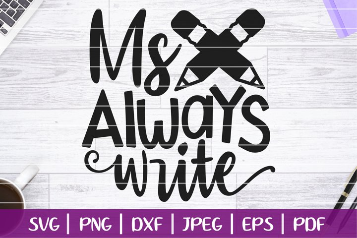 Ms. Always Write SVG, Funny Teacher Life SVG Cut File