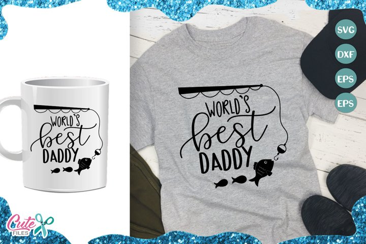 Worlds best daddy , fishing Svg cut files for crafters
