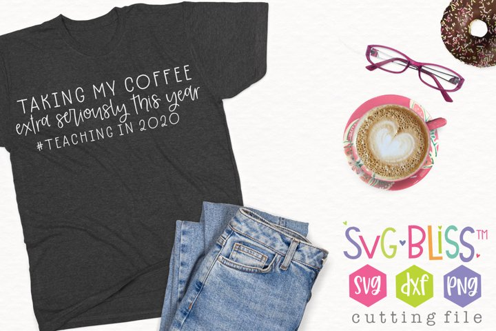 Extra Serious About Coffee SVG Cut File- Teacher 2020 Quote