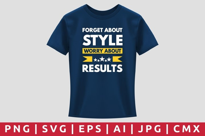 Forget Style Worry About Result T-Shirt Design
