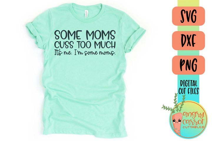 Some Moms Cuss Too Much SVG | Funny Mom SVG