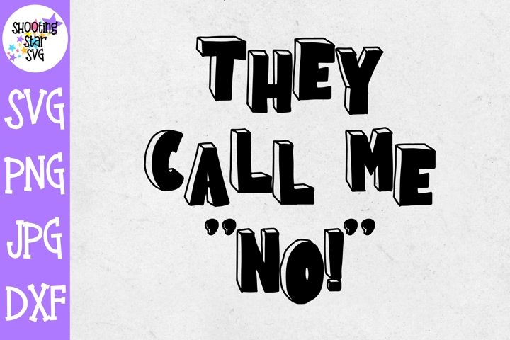 They Call me NO SVG - Funny Childrens SVG